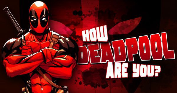 "How ""Deadpool"" Are You?"