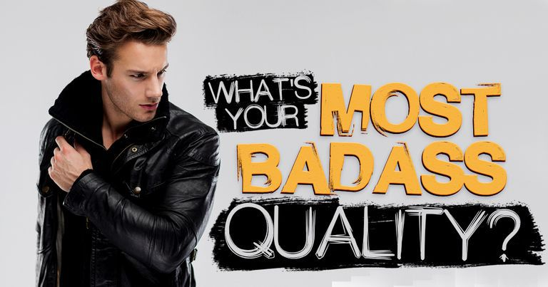 What's Your Most Badass Quality?