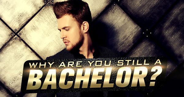 Why Are You Still A Bachelor?