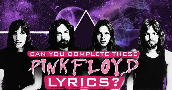 Can You Complete These Pink Floyd Lyrics?